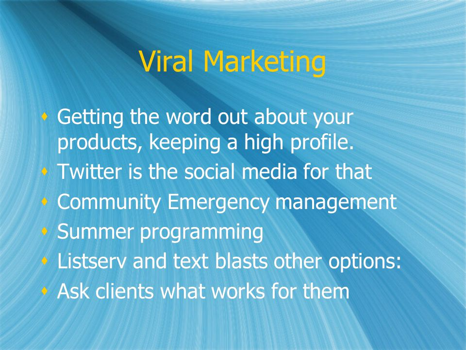 Viral Marketing Getting the word out about your products, keeping a high profile.