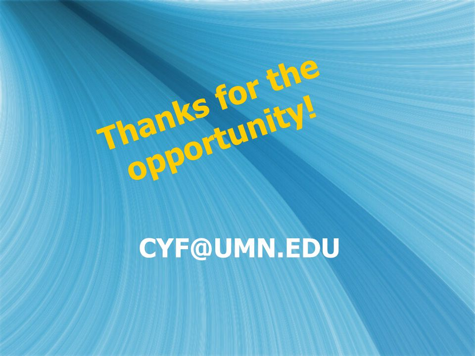 CYF@UMN.EDU Thanks for the opportunity!