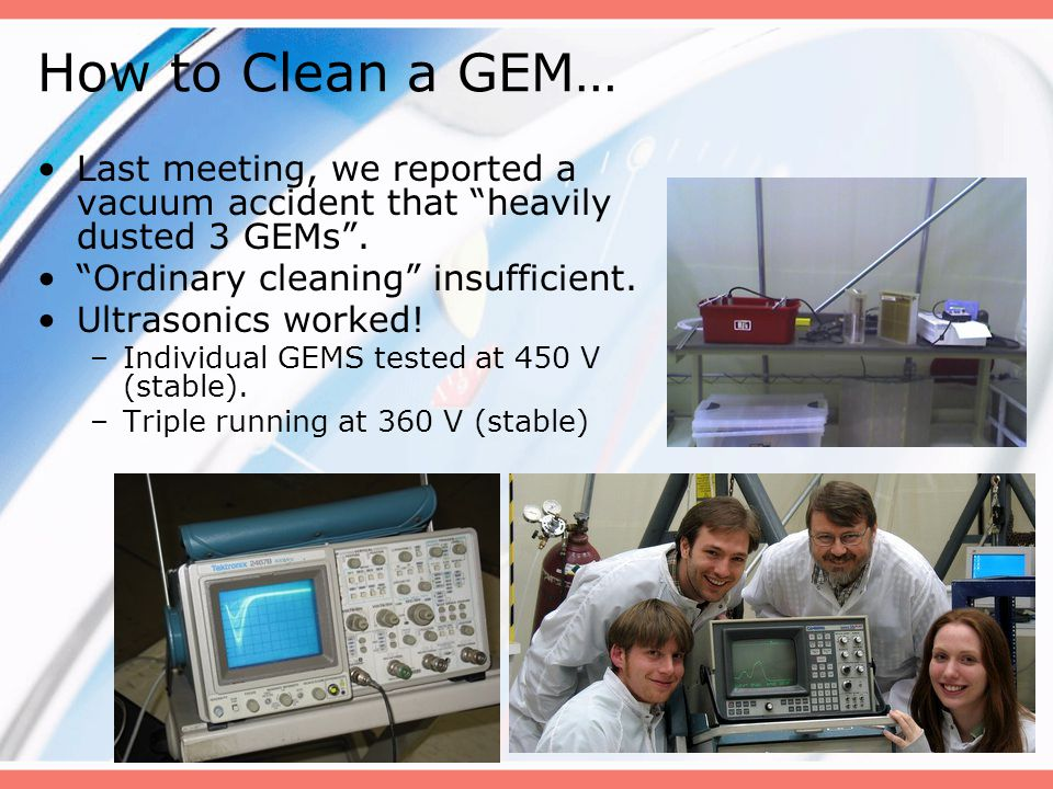 How to Clean a GEM… Last meeting, we reported a vacuum accident that heavily dusted 3 GEMs.