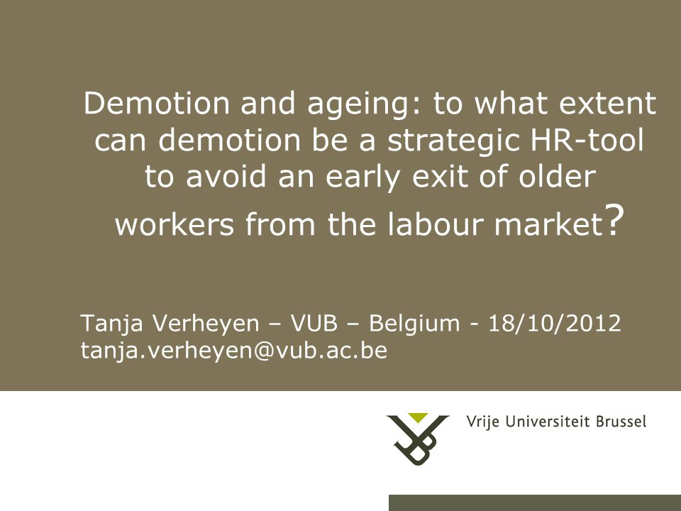 Demotion and ageing: to what extent can demotion be a strategic HR-tool to avoid an early exit of older workers from the labour market .