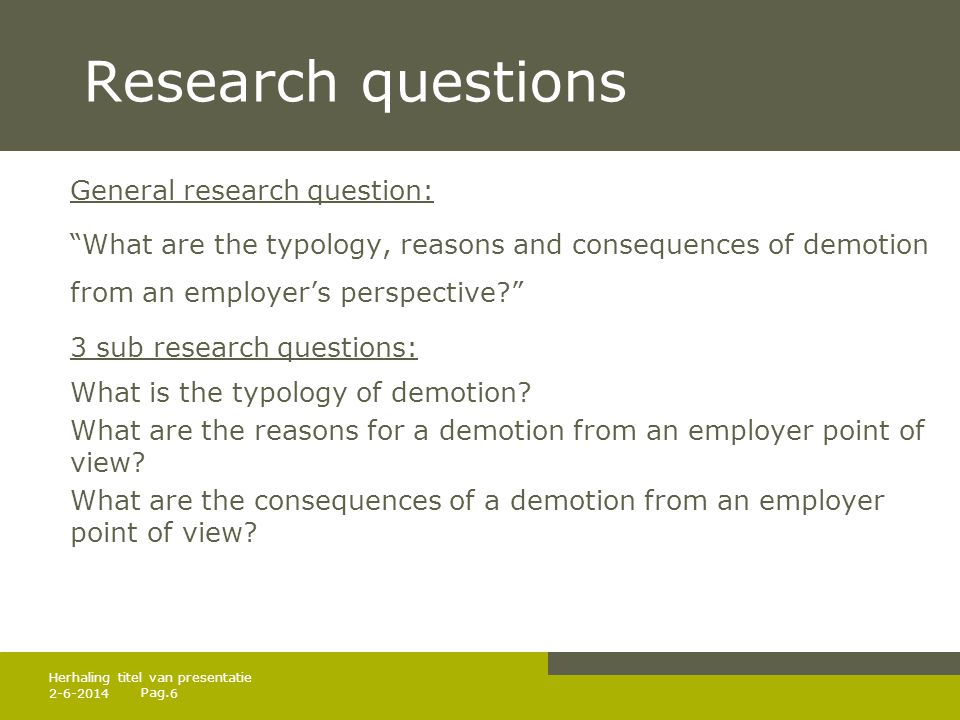 Pag. Research questions General research question: What are the typology, reasons and consequences of demotion from an employers perspective? 3 sub re