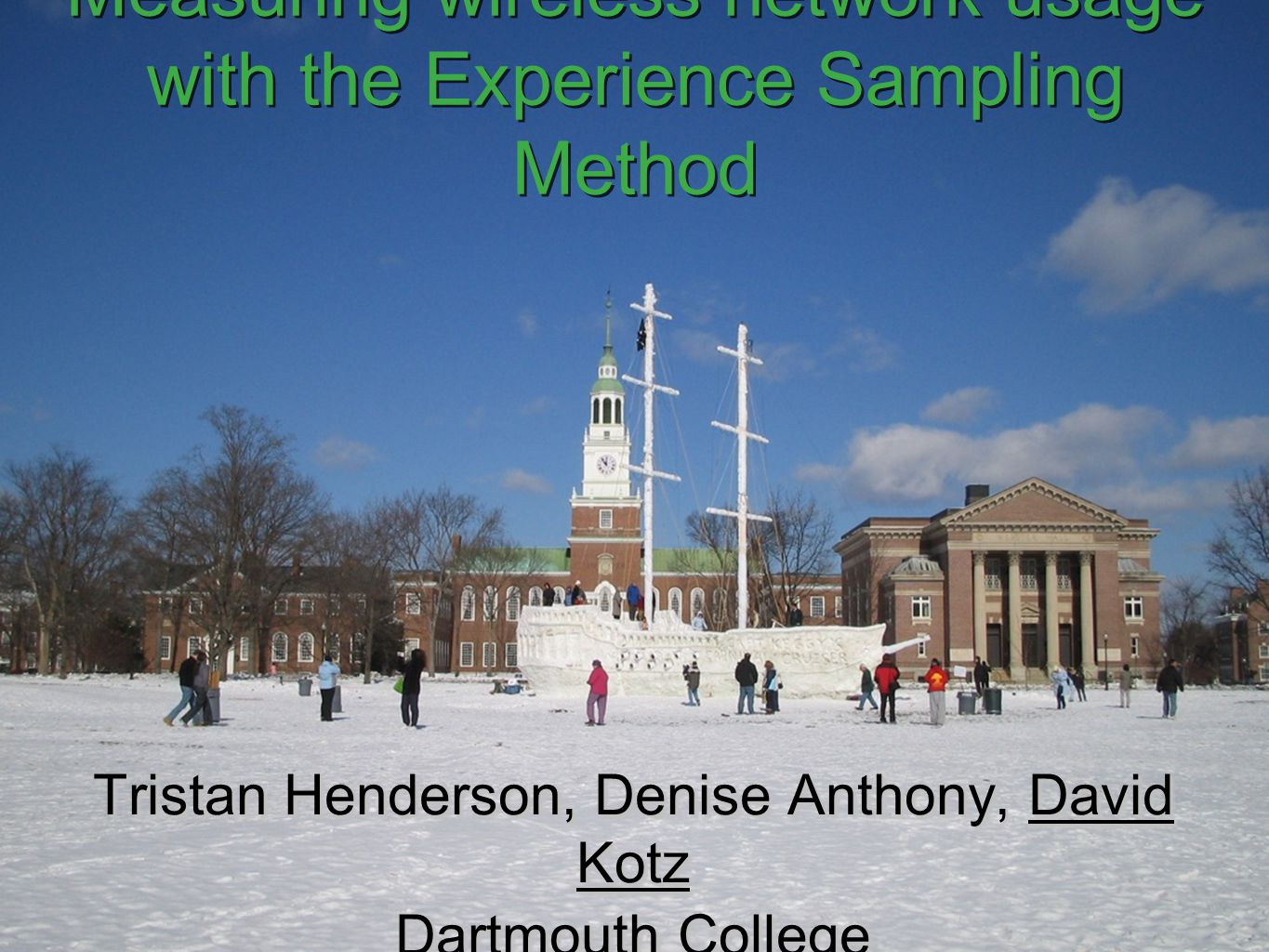 Measuring wireless network usage with the Experience Sampling Method Tristan Henderson, Denise Anthony, David Kotz Dartmouth College Tristan Henderson