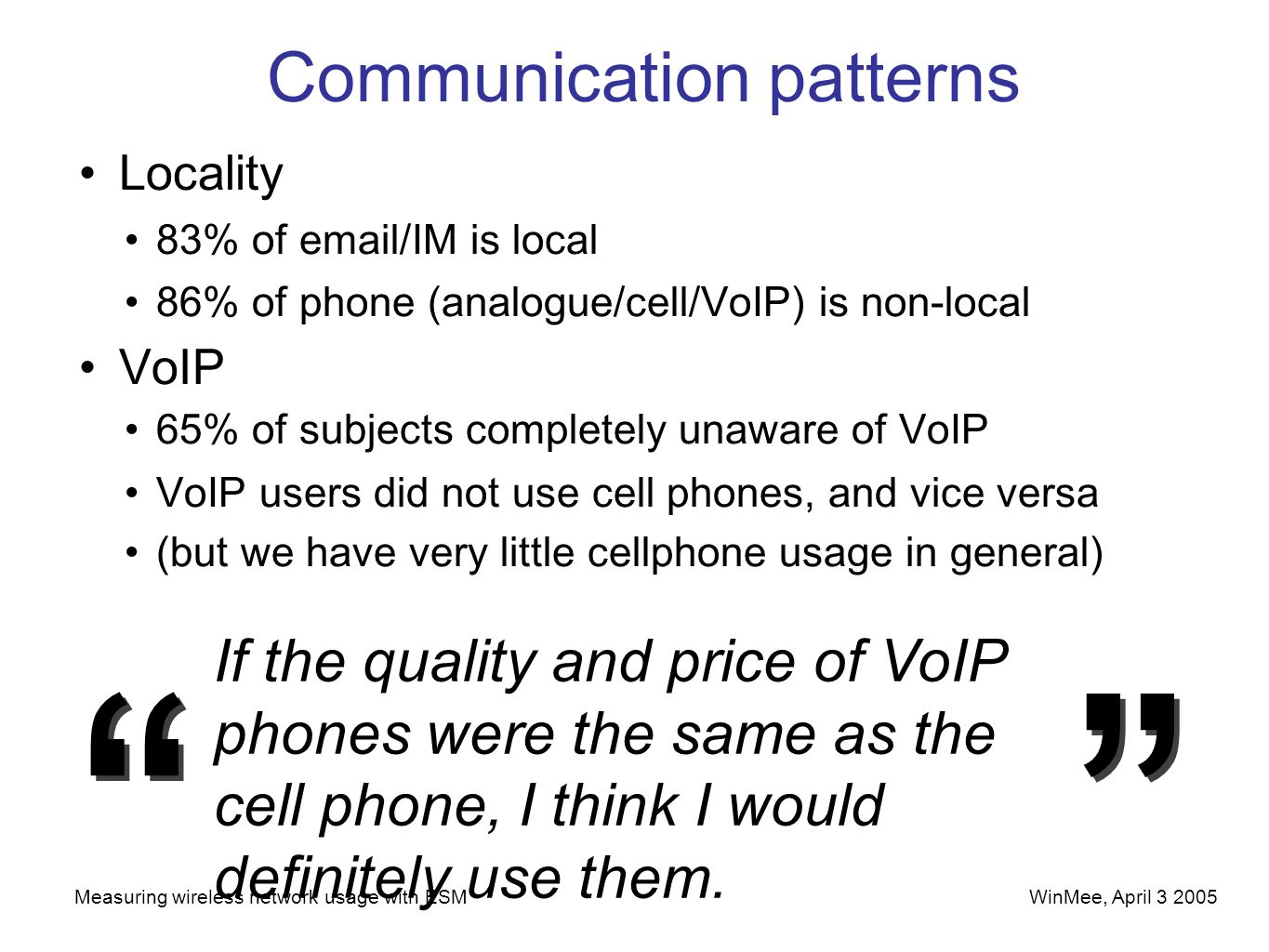 WinMee, April 3 2005Measuring wireless network usage with ESM Communication patterns Locality 83% of email/IM is local 86% of phone (analogue/cell/VoI