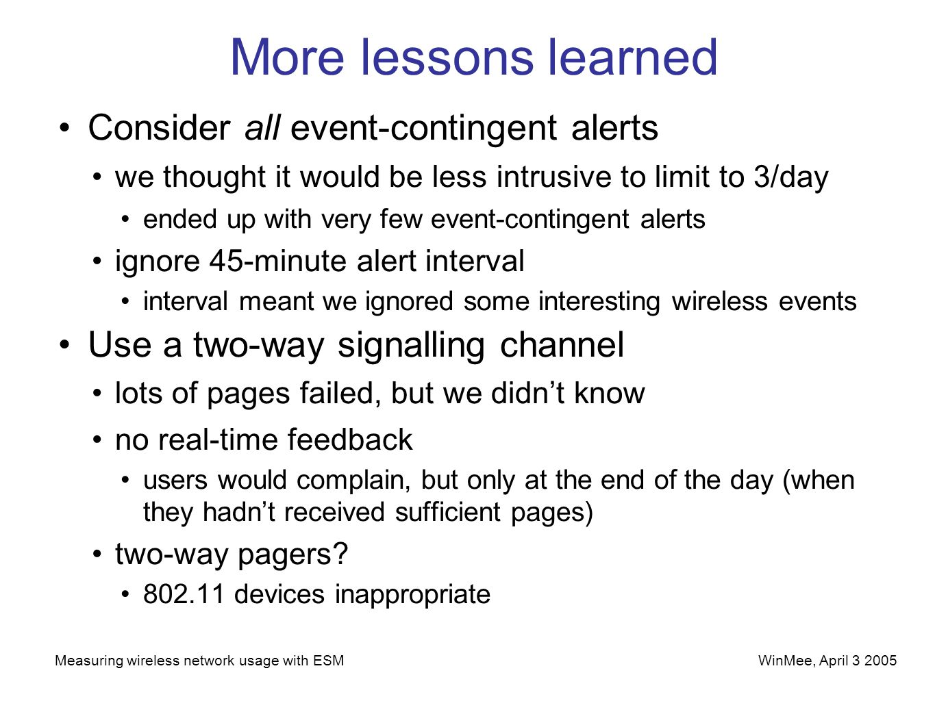 WinMee, April 3 2005Measuring wireless network usage with ESM More lessons learned Consider all event-contingent alerts we thought it would be less in