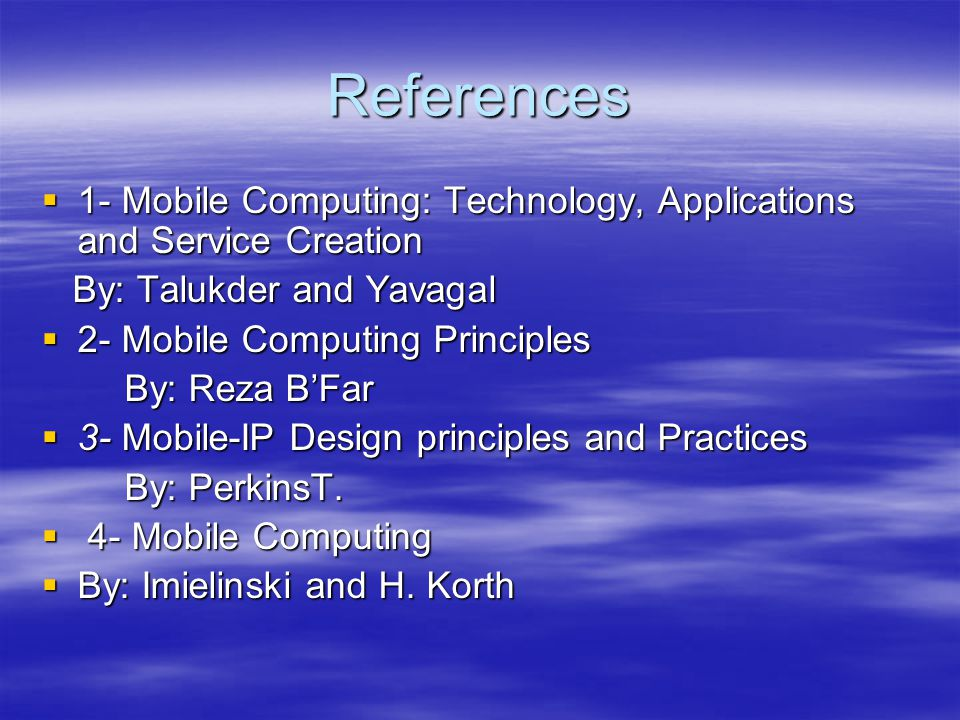 References 1- Mobile Computing: Technology, Applications and Service Creation 1- Mobile Computing: Technology, Applications and Service Creation By: T
