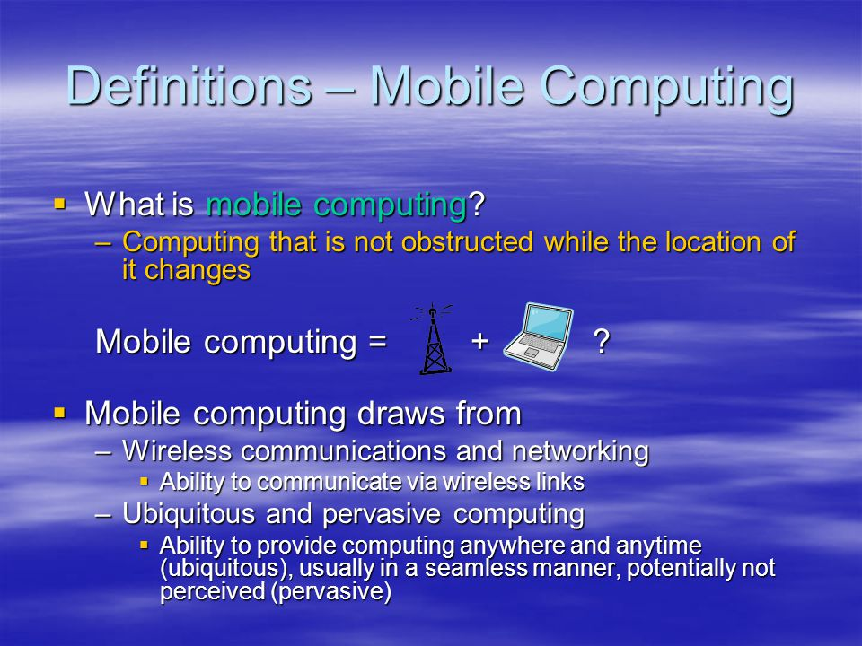Mobile Computing Devices Pagers Pagers Cellular phones Cellular phones MP3 players MP3 players Personal digital assistants Personal digital assistants Tablet PCs Tablet PCs Laptop computers Laptop computers