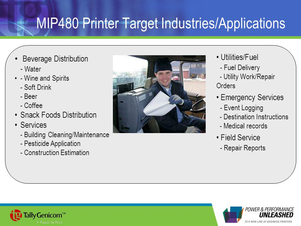 MIP480 Printer Target Industries/Applications Beverage Distribution - Water - Wine and Spirits - Soft Drink - Beer - Coffee Snack Foods Distribution S