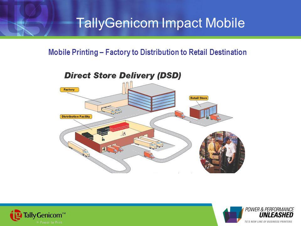 TallyGenicom Impact Mobile Mobile Printing – Factory to Distribution to Retail Destination