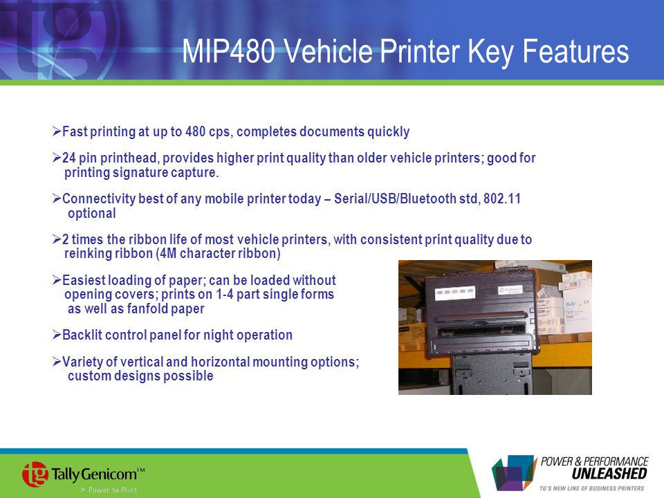 MIP480 Vehicle Printer Key Features Fast printing at up to 480 cps, completes documents quickly 24 pin printhead, provides higher print quality than o