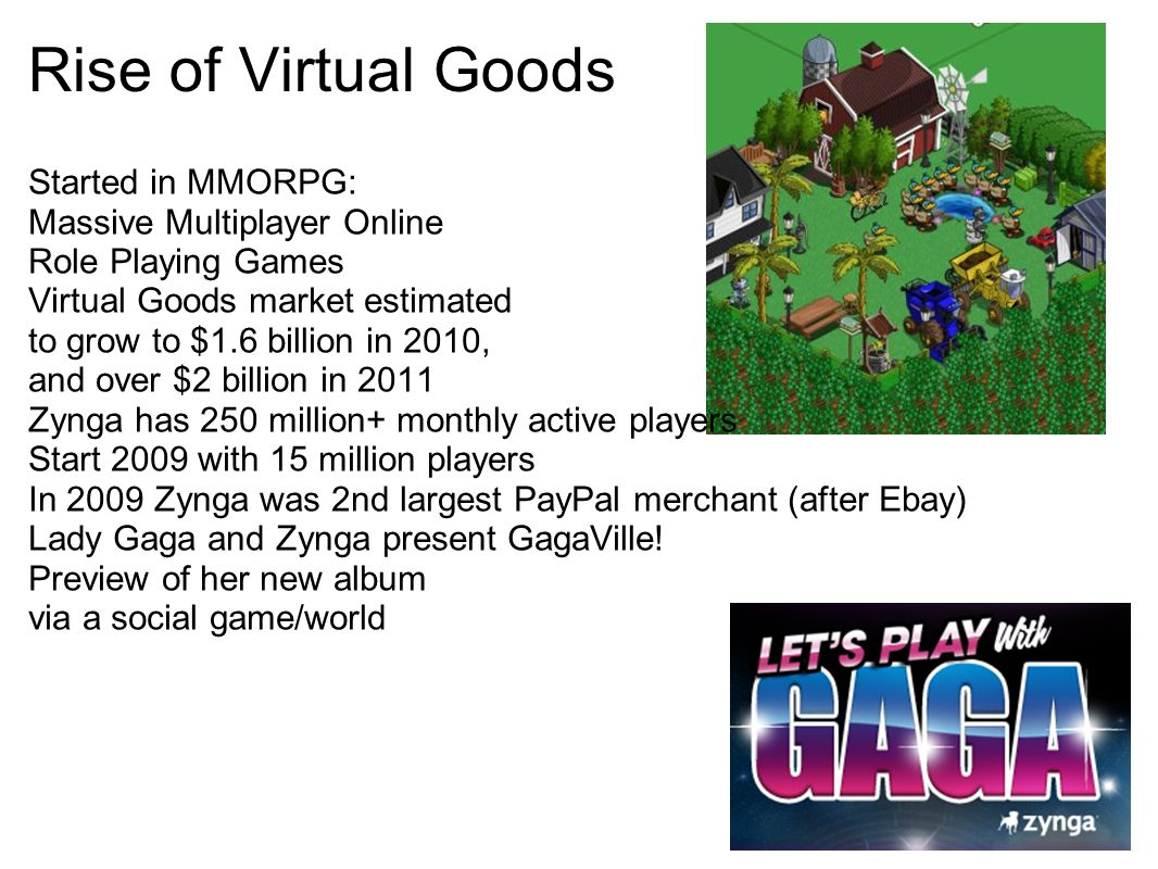 Rise of Virtual Goods Started in MMORPG: Massive Multiplayer Online Role Playing Games Virtual Goods market estimated to grow to $1.6 billion in 2010,