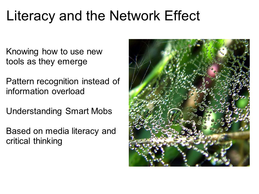 Literacy and the Network Effect Knowing how to use new tools as they emerge Pattern recognition instead of information overload Understanding Smart Mo