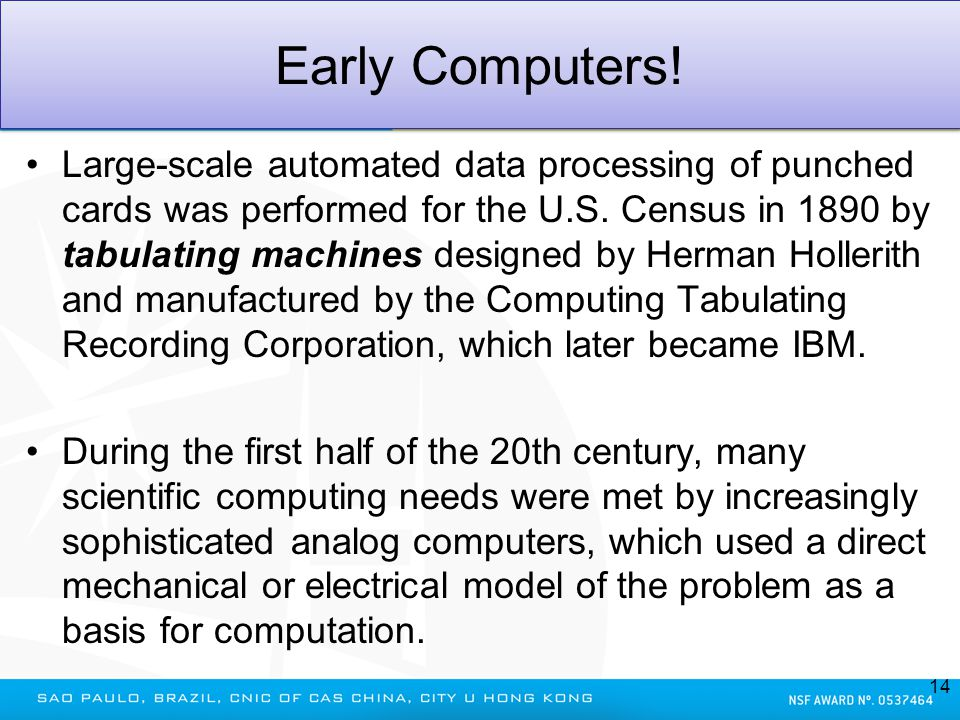 Early Computers! Large-scale automated data processing of punched cards was performed for the U.S. Census in 1890 by tabulating machines designed by H