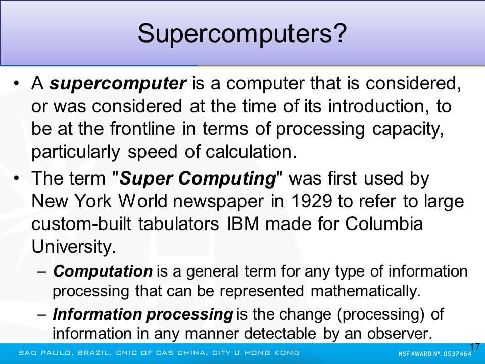 Supercomputers? A supercomputer is a computer that is considered, or was considered at the time of its introduction, to be at the frontline in terms o