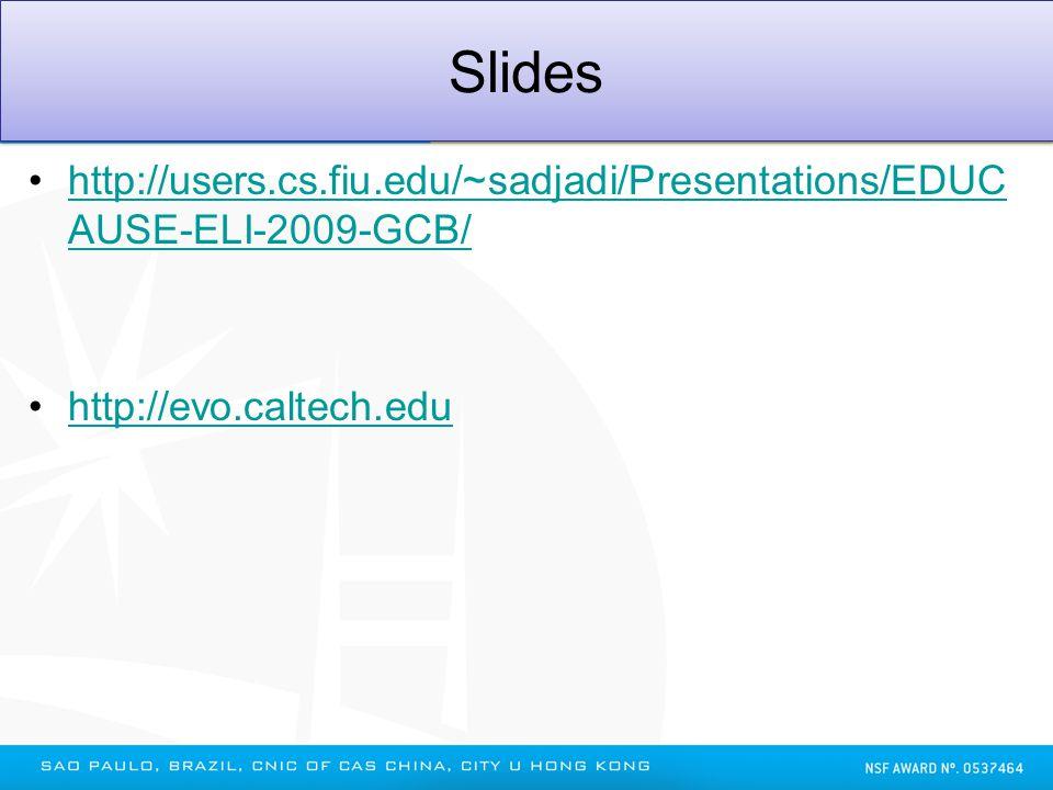 Slides http://users.cs.fiu.edu/~sadjadi/Presentations/EDUC AUSE-ELI-2009-GCB/http://users.cs.fiu.edu/~sadjadi/Presentations/EDUC AUSE-ELI-2009-GCB/ ht
