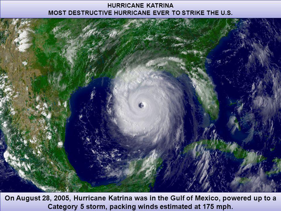 40 HURRICANE KATRINA MOST DESTRUCTIVE HURRICANE EVER TO STRIKE THE U.S.