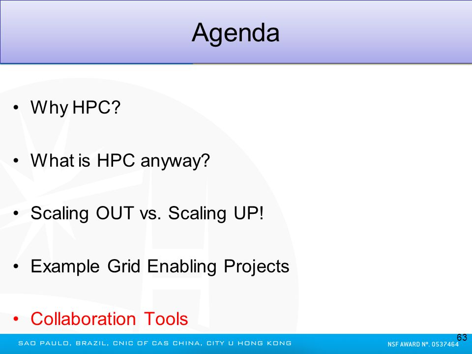 Agenda Why HPC? What is HPC anyway? Scaling OUT vs. Scaling UP! Example Grid Enabling Projects Collaboration Tools 63