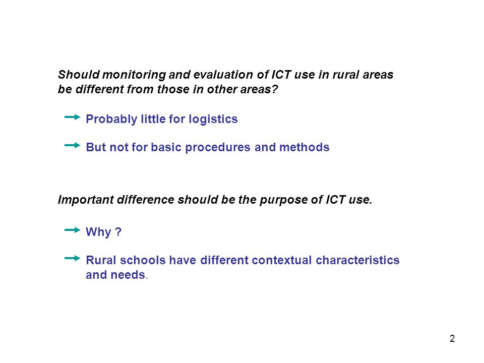 Should monitoring and evaluation of ICT use in rural areas be different from those in other areas? Probably little for logistics Important difference