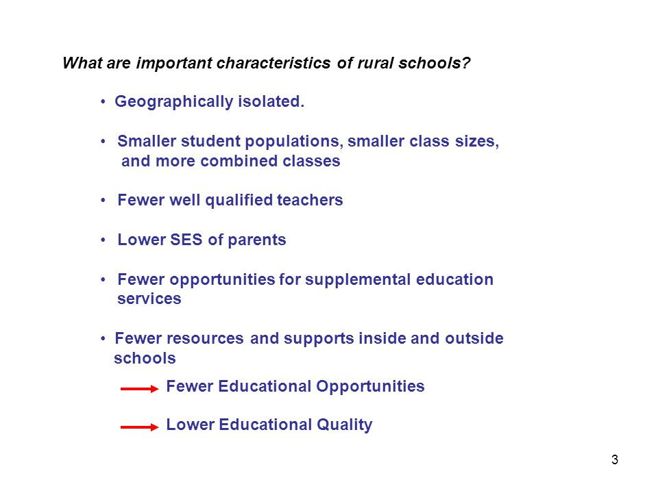 Geographically isolated. Smaller student populations, smaller class sizes, and more combined classes Fewer well qualified teachers Lower SES of parent