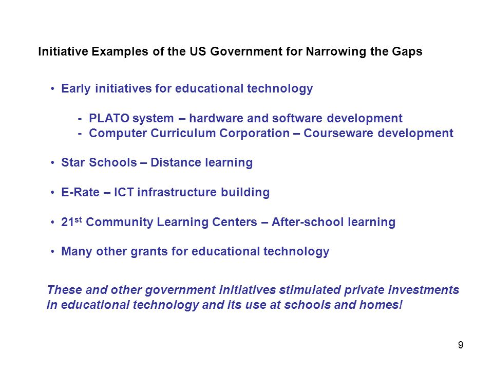 Initiative Examples of the US Government for Narrowing the Gaps Early initiatives for educational technology - PLATO system – hardware and software de