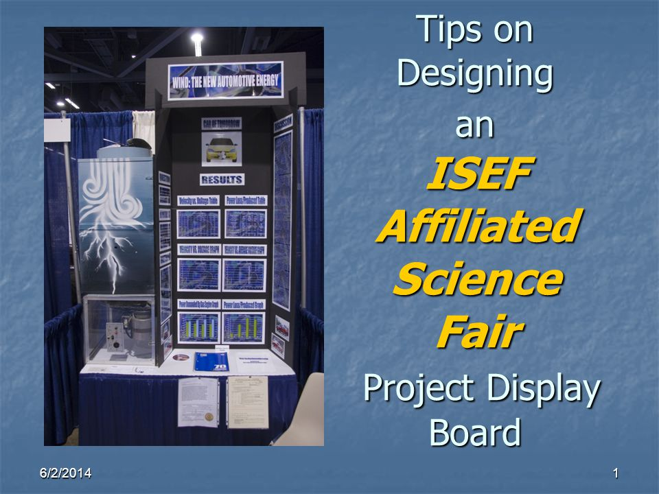 6/2/20141 Tips on Designing an ISEF Affiliated Science Fair Project Display Board
