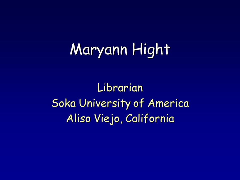 Maryann Hight Librarian Soka University of America Aliso Viejo, California