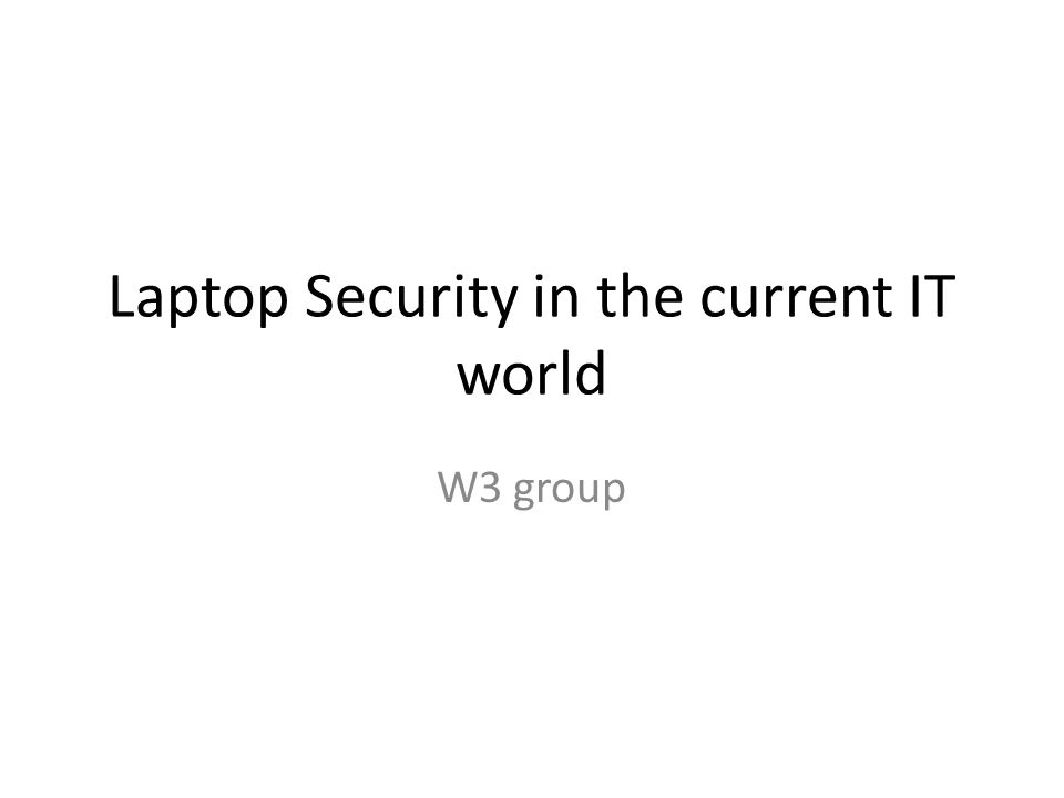Laptop Security in the current IT world W3 group