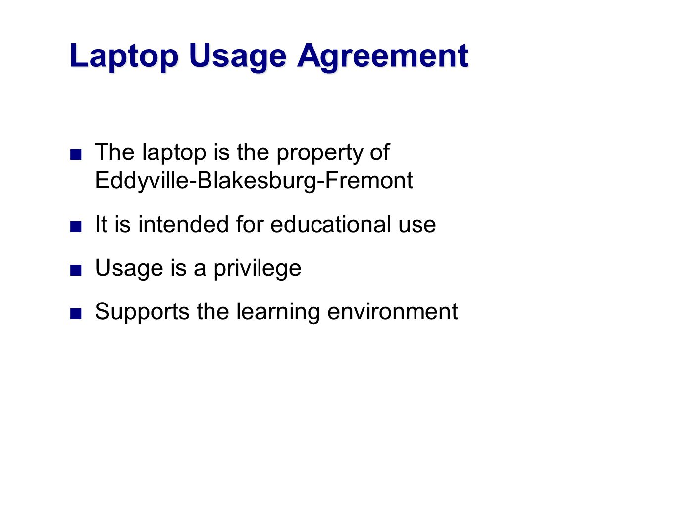 The laptop is the property of Eddyville-Blakesburg-Fremont It is intended for educational use Usage is a privilege Supports the learning environment L