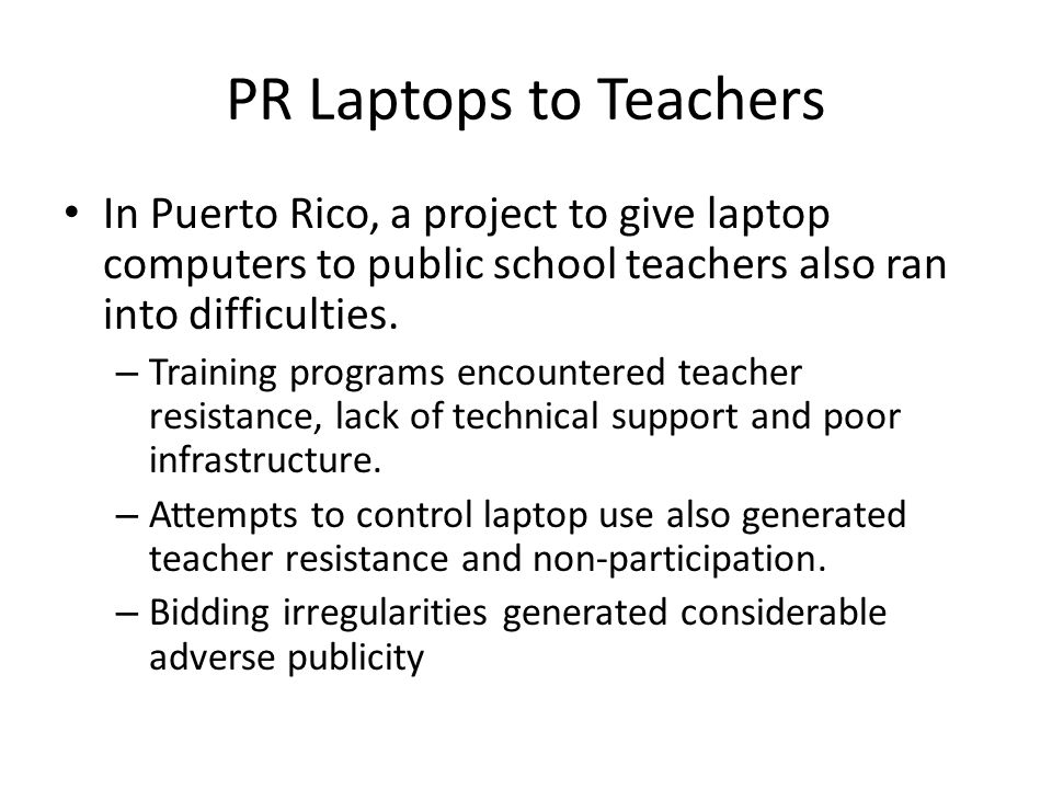 PR Laptops to Teachers In Puerto Rico, a project to give laptop computers to public school teachers also ran into difficulties.