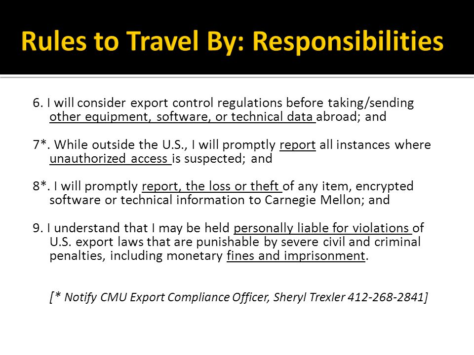 6. I will consider export control regulations before taking/sending other equipment, software, or technical data abroad; and 7*. While outside the U.S