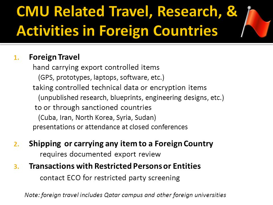1. Foreign Travel hand carrying export controlled items (GPS, prototypes, laptops, software, etc.) taking controlled technical data or encryption item