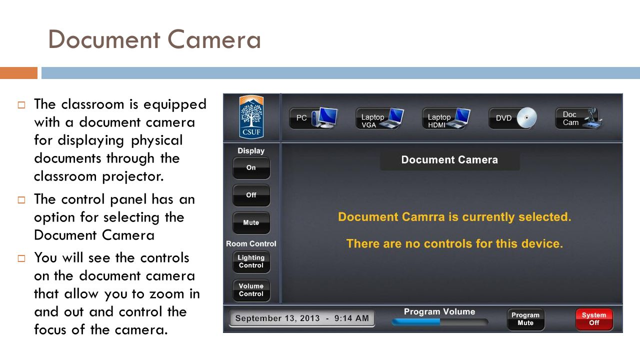 Document Camera The classroom is equipped with a document camera for displaying physical documents through the classroom projector. The control panel