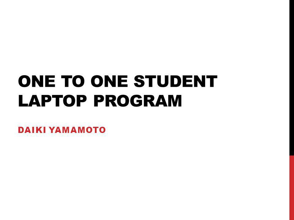 ONE TO ONE STUDENT LAPTOP PROGRAM DAIKI YAMAMOTO