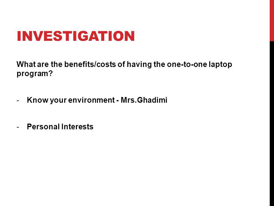 INVESTIGATION What are the benefits/costs of having the one-to-one laptop program.