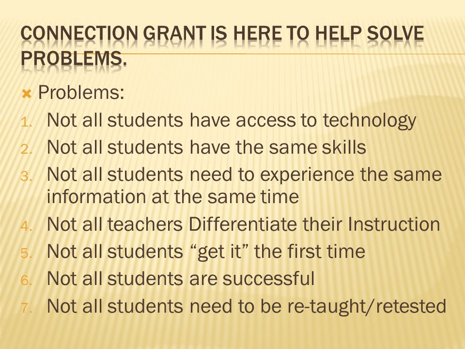 Problems: 1. Not all students have access to technology 2.