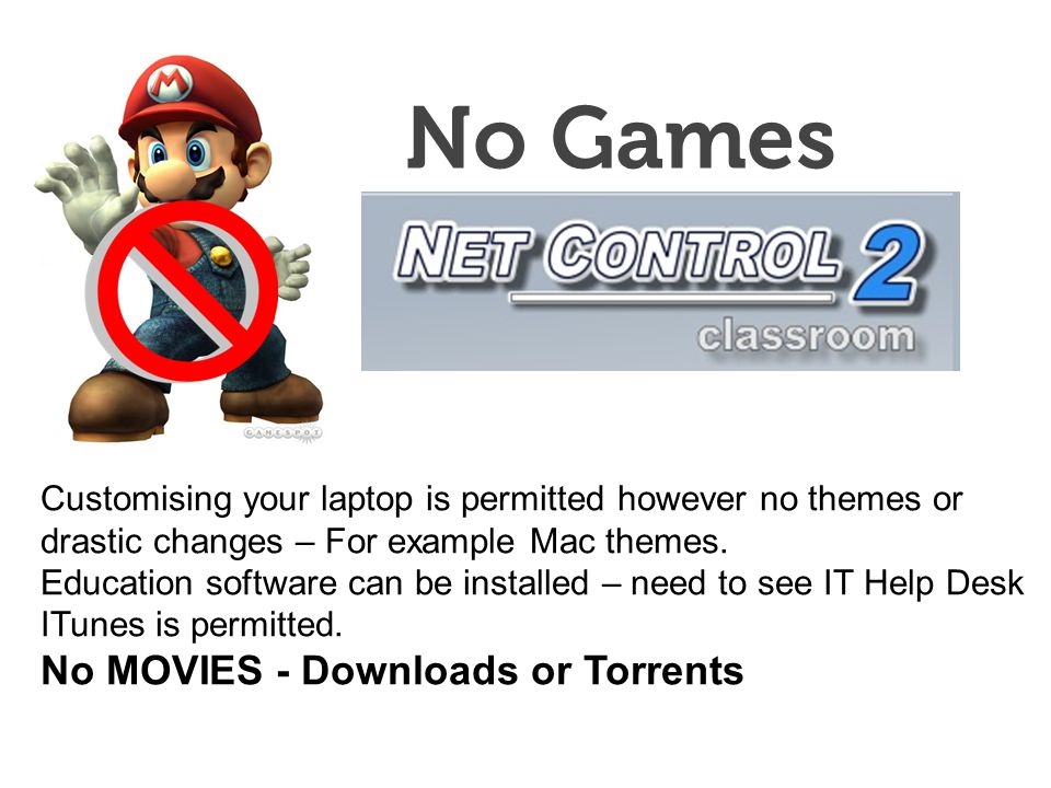 No Games Customising your laptop is permitted however no themes or drastic changes – For example Mac themes.