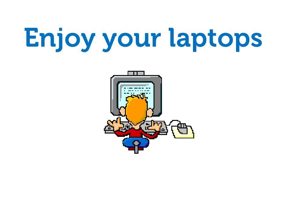 Enjoy your laptops