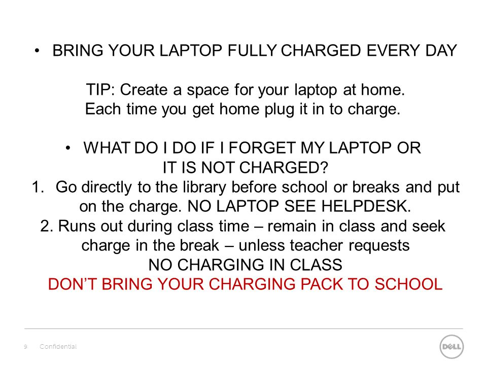 9 BRING YOUR LAPTOP FULLY CHARGED EVERY DAY TIP: Create a space for your laptop at home.