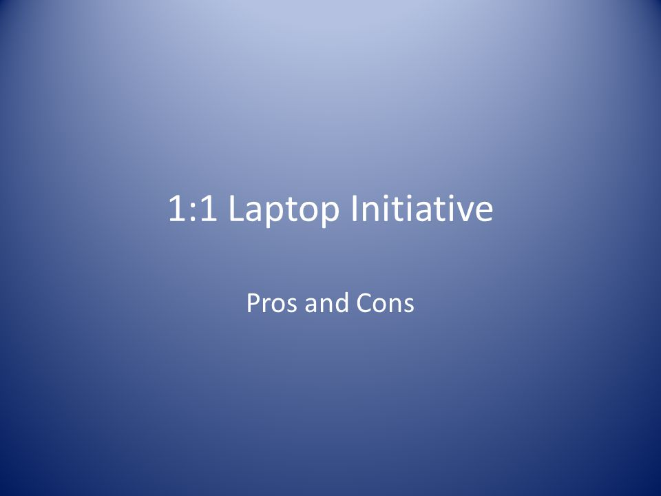 1:1 Laptop Initiative Pros and Cons