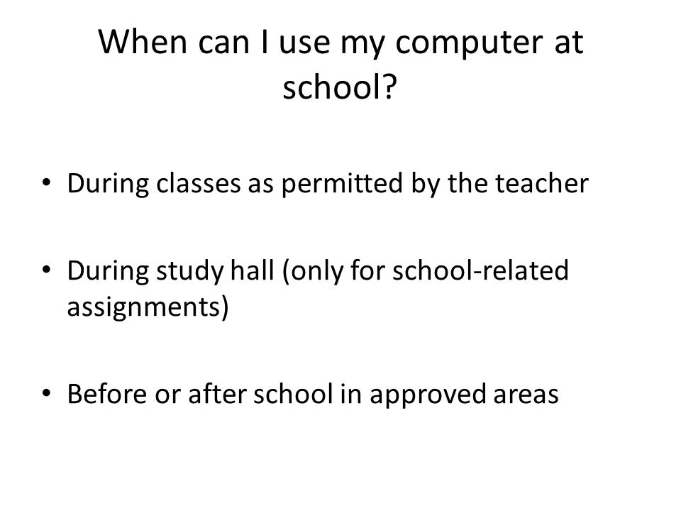 When can I use my computer at school.