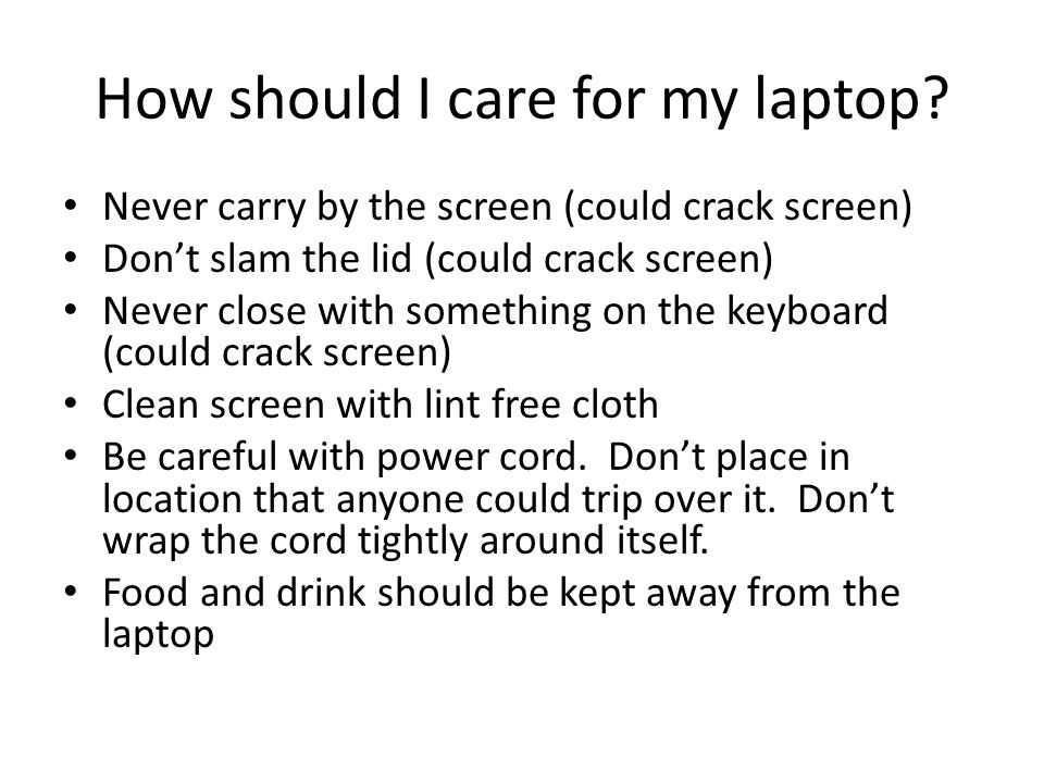 How should I care for my laptop.