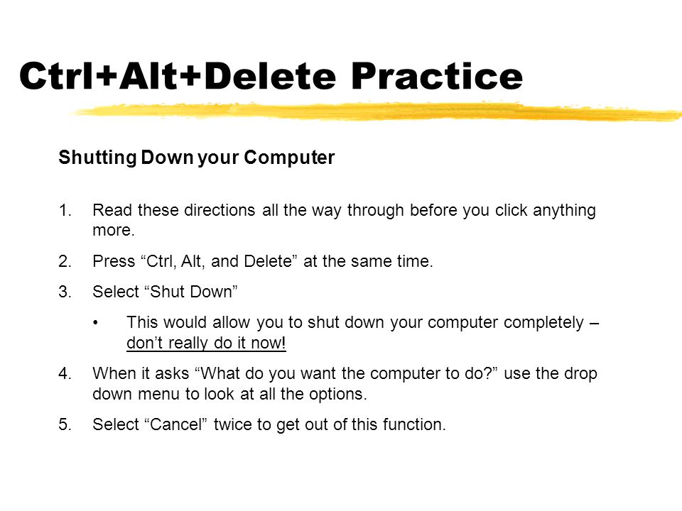 Ctrl+Alt+Delete Practice Shutting Down your Computer 1.Read these directions all the way through before you click anything more.