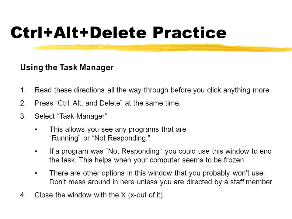 Ctrl+Alt+Delete Practice Using the Task Manager 1.Read these directions all the way through before you click anything more.