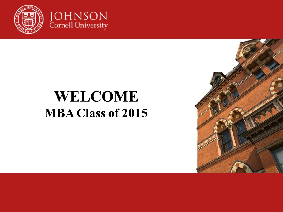 WELCOME MBA Class of 2015