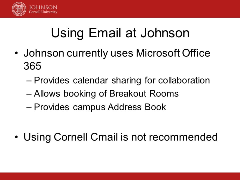 Using Email at Johnson Johnson currently uses Microsoft Office 365 –Provides calendar sharing for collaboration –Allows booking of Breakout Rooms –Pro