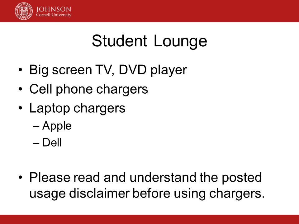 Student Lounge Big screen TV, DVD player Cell phone chargers Laptop chargers –Apple –Dell Please read and understand the posted usage disclaimer befor