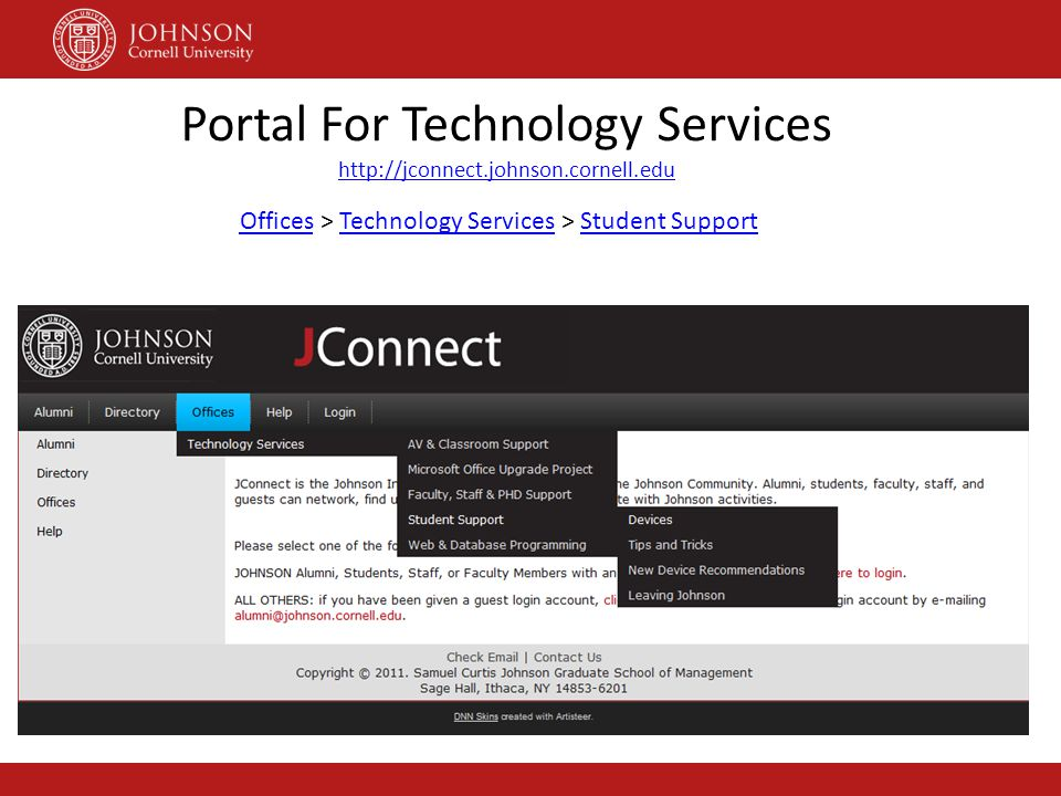 Portal For Technology Services http://jconnect.johnson.cornell.edu OfficesOffices > Technology Services > Student SupportTechnology ServicesStudent Su