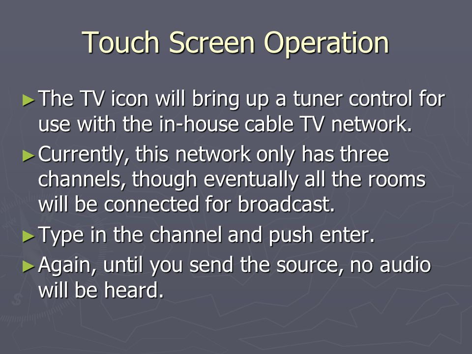 The TV icon will bring up a tuner control for use with the in-house cable TV network.