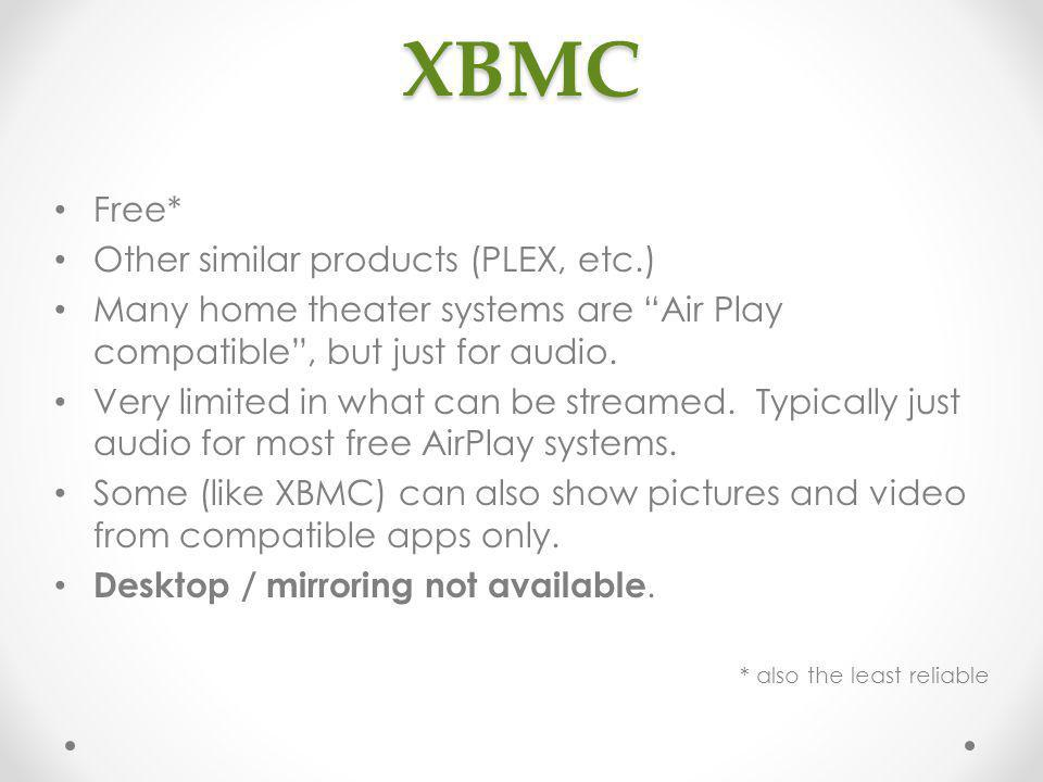 XBMC Free* Other similar products (PLEX, etc.) Many home theater systems are Air Play compatible, but just for audio. Very limited in what can be stre