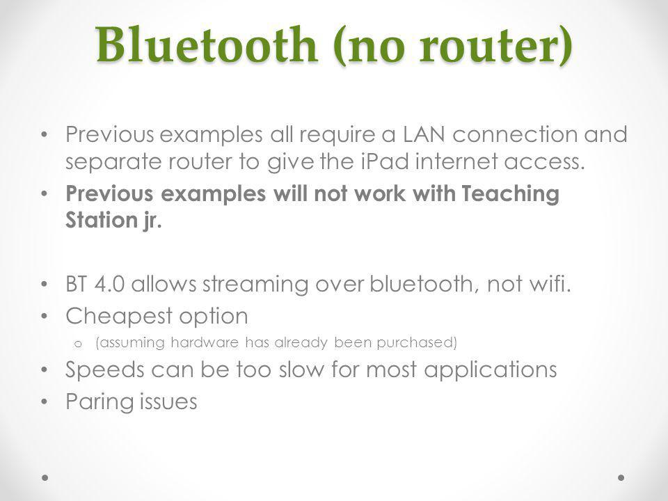 Bluetooth (no router) Previous examples all require a LAN connection and separate router to give the iPad internet access. Previous examples will not