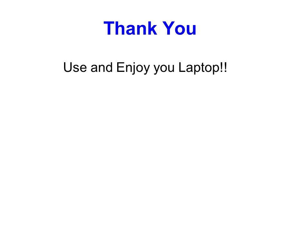 Thank You Use and Enjoy you Laptop!!